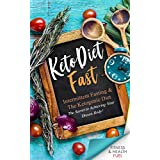 Keto Diet Fast: Intermittent Fasting & The Ketogenic Diet; The Secret to Achieving Your Dream Body!