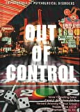img - for Out O/Control: Gamblg Etc.-Psy (Encyclopedia of Psychological Disorders) book / textbook / text book