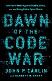 img - for Dawn of the Code War: America's Battle Against Russia, China, and the Rising Global Cyber Threat book / textbook / text book