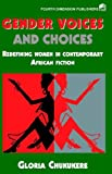 Gender Voices and Choices, Gloria Chukukere, 978156380X