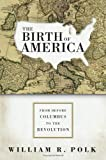 The Birth of America, William R. Polk, 0060750901