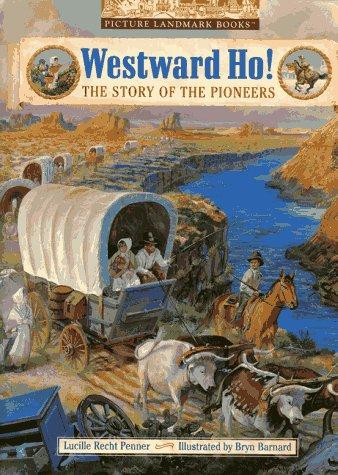 Westward Ho!: The Story of the Pioneers (Landmark Books)
