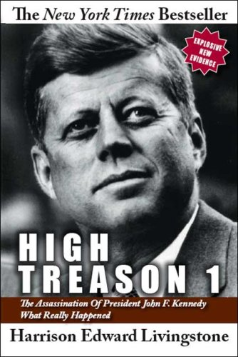 High Treason 1: The Assassination of President John F. Kennedy - What Really Happened (No. 1)