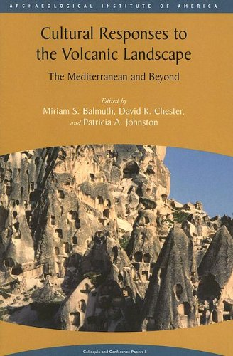 Cultural Responses to the Volcanic Landscape: The Mediterranean and Beyond (Aia Colloquia and Conference Papers)
