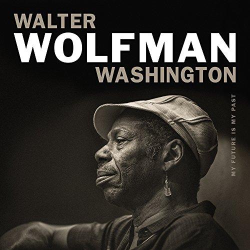 CD : Walter Washington Wolfman - My Future Is My Past (CD)