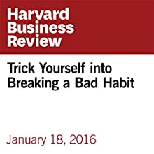 Trick Yourself into Breaking a Bad Habit Other by Joseph Grenny Narrated by Fleet Cooper
