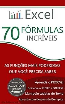 Excel - 70 Fórmulas Incríveis: As Funções mais Poderosas que Você Precisa Saber por [Araujo, Luiz Felipe]