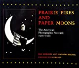 img - for Prairie Fires and Paper Moons, The American Photographic Postcard: 1900-1920 book / textbook / text book