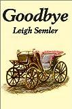 Goodbye, Leigh Semler, 0595652786
