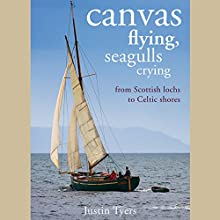 Canvas Flying, Seagulls Crying: From Scottish Lochs to Celtic Shores Audiobook by Justin Tyers Narrated by Alex Bloch