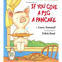 If You Give A Pig A Pancake: Written by Laura J Numeroff, 1998 Edition, Publisher: Balzer & Bray [Hardcover]