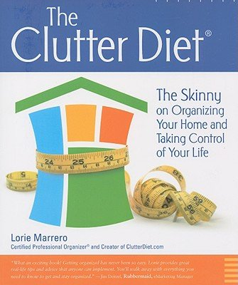 The Clutter Diet: The Skinny on Organizing Your Home and Taking Control of Your Life (Paperback)