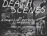 img - for Death Scenes: A Homicide Detective's Scrapbook book / textbook / text book