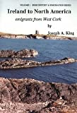 Ireland to North America : Emigrants from West Cork, King, Joseph A., 0960850082