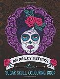 Dia De Los Muertos: Sugar Skull Colouring Book (Day Of The Dead Colouring Book For Grown-Ups)