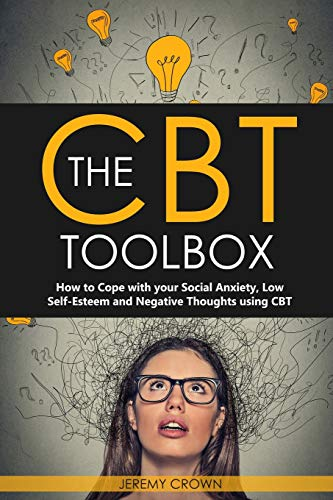 Pdf Health The CBT Toolbox: How to Cope with your Social Anxiety, Low Self-Esteem and Negative Thoughts using CBT