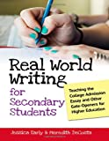 Real World Writing for Secondary Students : Teaching the College Admission Essay and Other Gate-Openers for Higher Education, Early, Jessica Singer and DeCosta, Meredith, 0807753866