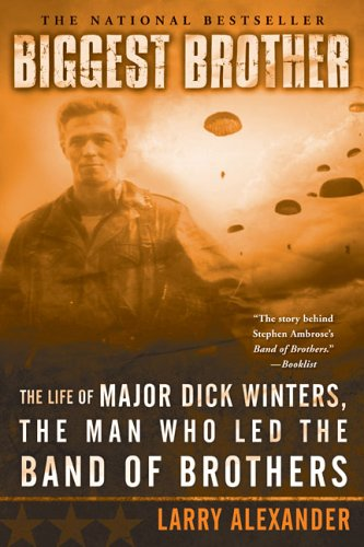Biggest Brother: The Life Of Major Dick Winters, The Man Who Led The Band of - Alexander Palace