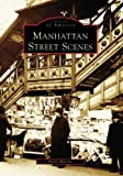 Manhattan Street Scenes  (NY)  (Images of America)