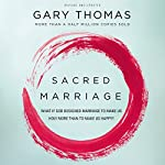 Sacred Marriage: What If God Designed Marriage to Make Us Holy More Than to Make Us Happy? | Gary Thomas