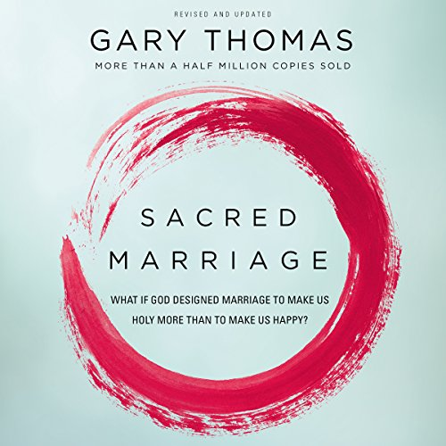 Sacred Marriage: What If God Designed Marriage to Make Us Holy More Than to Make Us Happy? Audiobook [Free Download by Trial] thumbnail