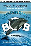 A Dolphin Named Bob (Trophy Chapter Books (Paperback))