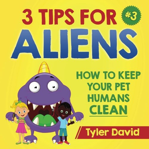 Read Online 3 Tips For Aliens: How to keep your Pet Humans Clean (Volume 3) pdf