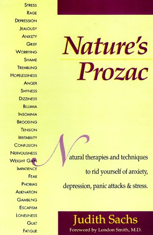 Nature's Prozac: Natural Therapies and Techniques to Rid Yourself of Anxiety, Depression, Panic Attacks & Stress