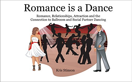 Romance is a Dance: Romance, Relationships, Attraction and the Connection to Ballroom and Social Partner Dancing