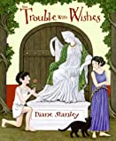 The Trouble with Wishes, Diane Stanley, 0060554517