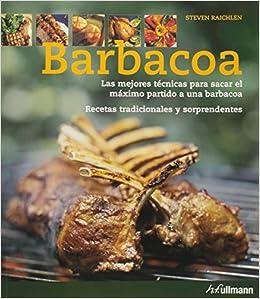 Barbacoa Las Mejores Tecnicas: Raichlen Steven: 9783833140396: Amazon.com: Books
