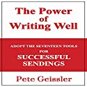Writing: Adopt the Seventeen Tools for Successful Sendings: The Power of Writing Well Audiobook by Pete Geissler Narrated by Gregory T. Boyle