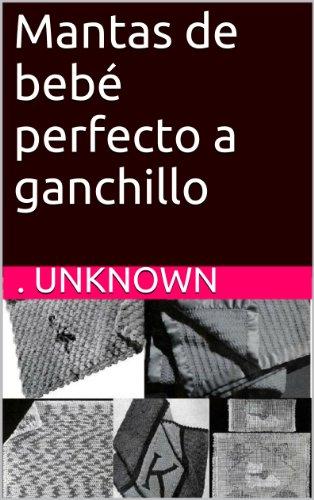 Mantas de bebé perfecto a ganchillo (Spanish Edition) by [Unknown]