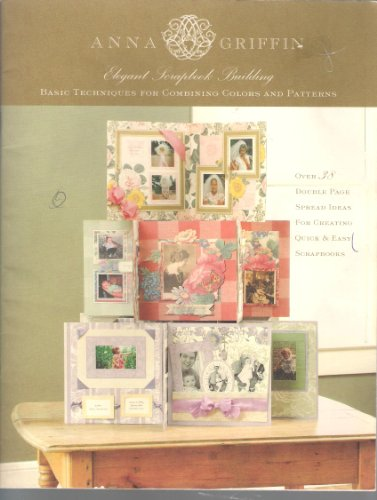 Anna Griffin Elegant Scrapbook Building (Basic Tecchniques for Combining Colors and Patterns) (Anna Griffin Scrapbook)