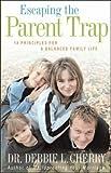 Escaping the Parent Trap: 14 Principles for a Balanced Family Life