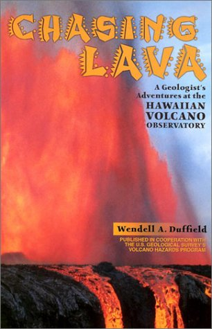 Chasing Lava: A Geologist's Adventures at the Hawaiian Volcano Observatory