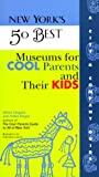 New York's 50 Best Museums for Cool Parents and Their Kids