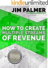 How to Create Multiple Streams of Revenue (Dream Business Book Series 3)