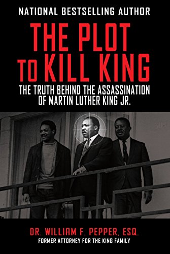 The Plot to Kill King: The Truth Behind the Assassination of Martin Luther King Jr. by [Pepper Esq, William F]