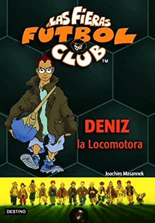 Deniz, La Locomotora: Las Fieras del Fútbol Club 5 eBook: Masannek ...
