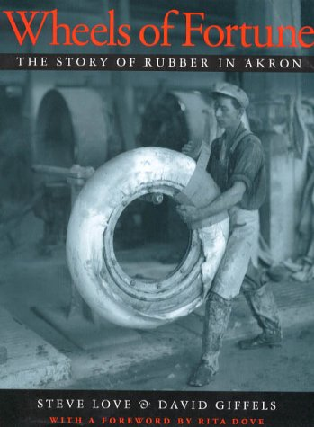 Wheels Of Fortune  The Story Of Rubber In Akron  Ohio History And Culture