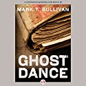 Ghost Dance Audiobook by Mark T. Sullivan Narrated by Tamara Marston