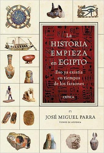 Descargar gratis La Historia Empieza En Egipto: Eso Ya Existía En Tiempos De Los Faraones PDF