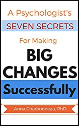 A Psychologist's Seven Secrets for Making Big Changes Successfully