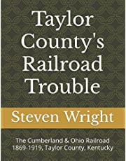 Taylor County's Railroad Trouble: The Cumberland & Ohio Railroad 1869-1919, Taylor County, Kentucky