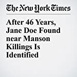 After 46 Years, Jane Doe Found near Manson Killings Is Identified | Mike Mcphate