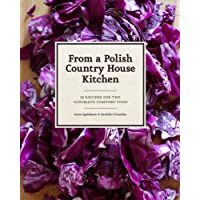 From a Polish Country House Kitchen: 90 Recipes for the Ultimate Comfort Food