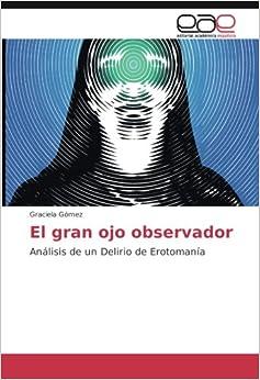 Book El gran ojo observador: Análisis de un Delirio de Erotomanía (Spanish Edition)