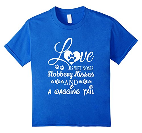 unisex-child Love Is Wet Noses Slobbery Kisses Wagging Tail Dog T Shirt 8 Royal Blue - Slobbery Kiss