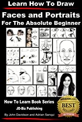 Learn to Draw - Faces and Portraits - For the Absolute Beginner (English Edition)